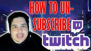HOW TO UN-SUBSCRIBE ON TWITCHTV