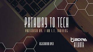 BDPA ATLANTA - PATHWAY TO TECH - Presented by  I AM IT TRAINING