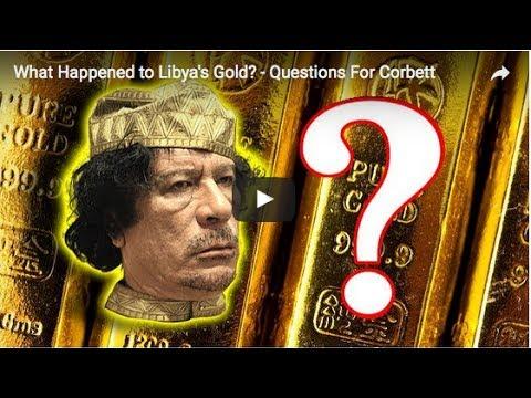What Happened to Libya's Gold - Corbett Report