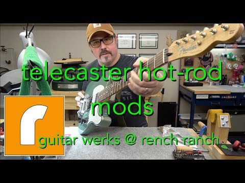 Fender Telecaster Hot Rod Mods (Part 1 - Intro) Guitar Werks @ Rench Ranch