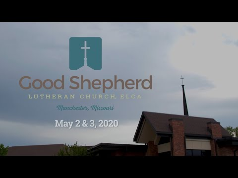 Good Shepherd Lutheran Church - Worship - May 2 & 3, 2020