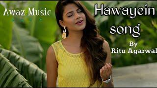 Hawayein song   By Ritu Agarwal  