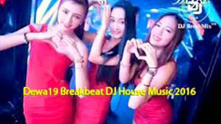 Download Mp3 Dewa19 Breakbeat Dj House Music 2016 2017