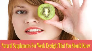 Natural Supplements For Weak Eyesight That You Should Know