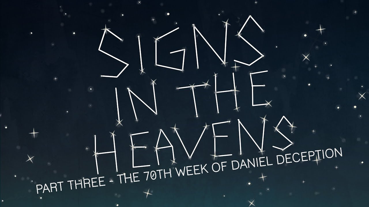 Signs in the Heavens | Part 3 - The 70th Week of Daniel Deception