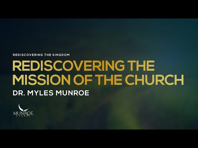 Rediscovering The Mission of The Church | Dr. Myles Munroe