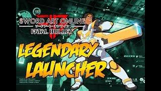 SAO: FATAL BULLET LEGENDARY LAUNCHER *Weapon Rank 9!*