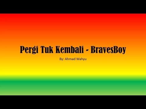 Pergi Tuk Kembali - BravesBoy Full Lyrics