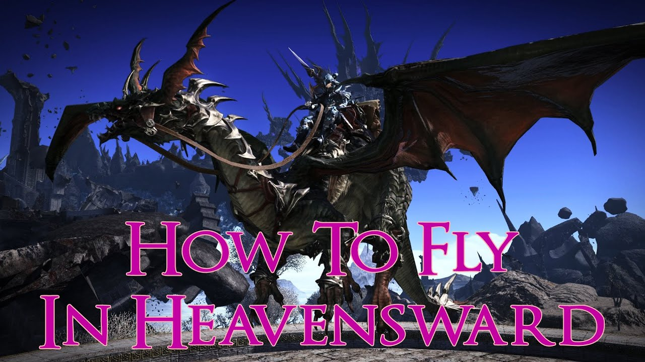How to Fly in Final Fantasy XIV: Heavensward (Flying Guide)