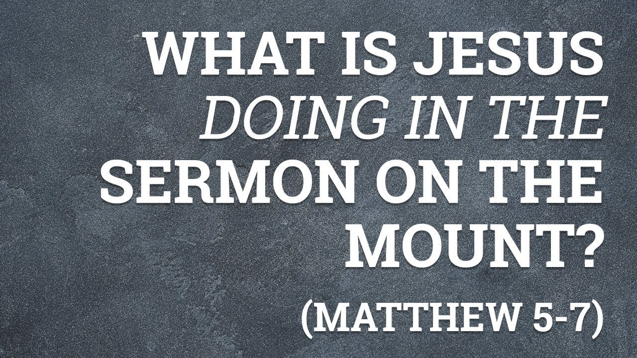 What is Jesus doing in the Sermon on the Mount? (Matthew 5-7)