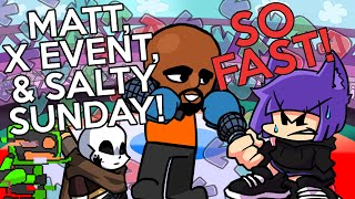 Rhythm game veteran vs. MATT, X EVENT, & SALTY'S SUNDAY NIGHT (Friday Night Funkin Mods)