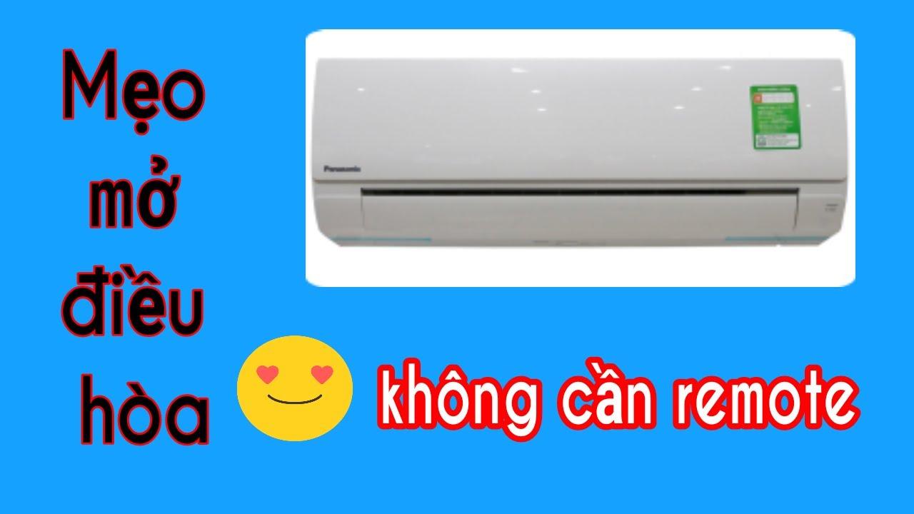 Mở máy lạnh không cần remote-  điều khiển hư vẫn mở được điều hoà