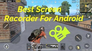 Best Screen Recorder To Record PUBG MOBILE Gameplay on android 2018