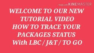 HOW TO TRACE YOUR  LBC / J&T / TO GO PARCEL ONLINE