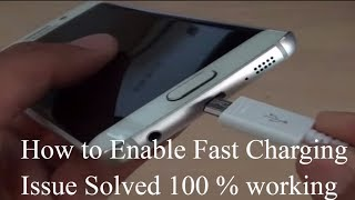 how to enable fast charging in samsung galaxy s7 edge 100 % working (Issue Solved)