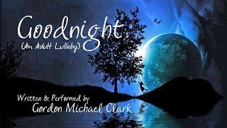 Goodnight (An Adult Lullaby) - Gordon Michael Clark