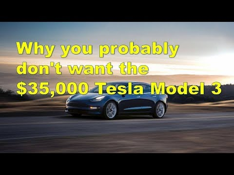 Why you probably don\u0027t want the $35,000 Tesla Model 3 - YouTube
