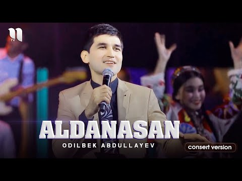 Odilbek Abdullayev - Aldanasan (consert version 2021)