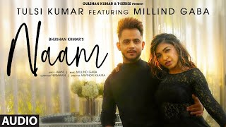 Naam Full Audio | Tulsi Kumar Feat. Millind Gaba | Jaani |Nirmaan,Arvindr Khaira | Bhushan Kumar