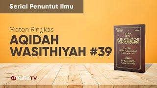 Kajian Ta'shil: Aqidah Wasithiyah 39 - Ustadz Johan Saputra Halim, M.H.I. - Serial Penuntut Ilmu