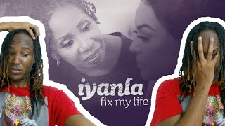 IYANLA FIX MY LIFE!!! 😔