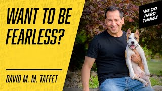 Go From ROCK BOTTOM to FEARLESS! | David M. M. Taffet on We Do Hard Things