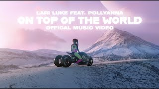 LARI LUKE - On Top Of The World feat. PollyAnna (Official Video)