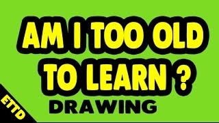 Am I Too Old to Learn Art? - Easy Things To Draw