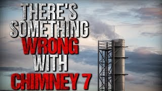 """""""There's Something Wrong with Chimney 7"""" Creepypasta"""