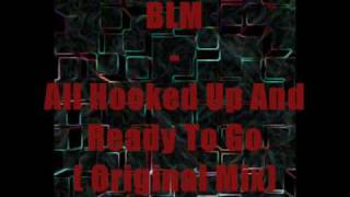 BLM  - All Hooked Up And Ready To Go [Original Mix]