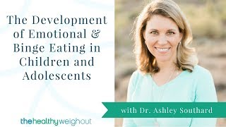 Development of Emotional & Binge Eating in Children and Adolescents (June, 2 of 4)