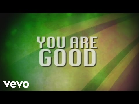 Israel \u0026 New Breed - You Are Good (Lyric Video)