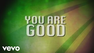 Israel & New Breed - You Are Good (Lyric Video)