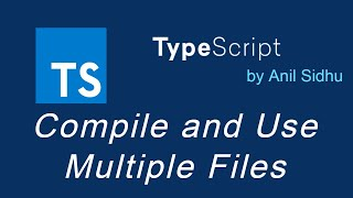 Typescript tutorial #18 Compile and Use Multiple Files