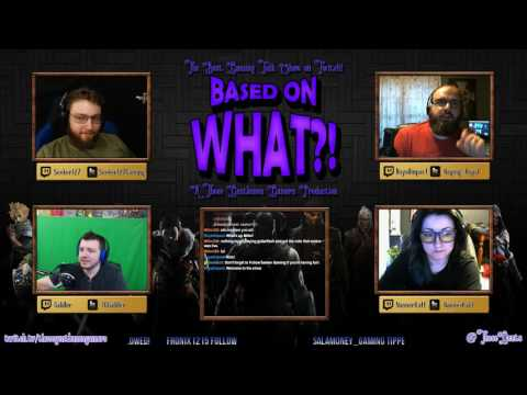 Episode 2 - Based on What?! The Best Gaming Talk Show on Twitch!