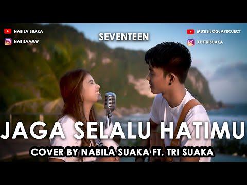 Jaga Selalu Hatimu Seventeen Lirik Cover By Nabila Suaka Ft. Tri Suaka