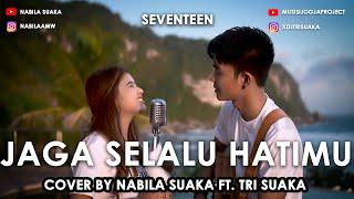 JAGA SELALU HATIMU - SEVENTEEN (LIRIK) COVER BY NABILA SUAKA FT. TRI SUAKA