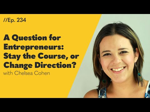 A Question for Entrepreneurs: Stay the Course, or Change Direction? – 234