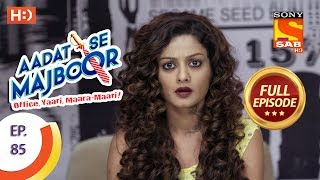 Aadat Se Majboor - Ep 85 - Full Episode - 29th January, 2018