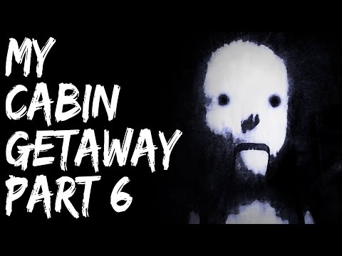 Scary Stories Video - My Cabin Getaway (Part 6) - Nightmare Fuel