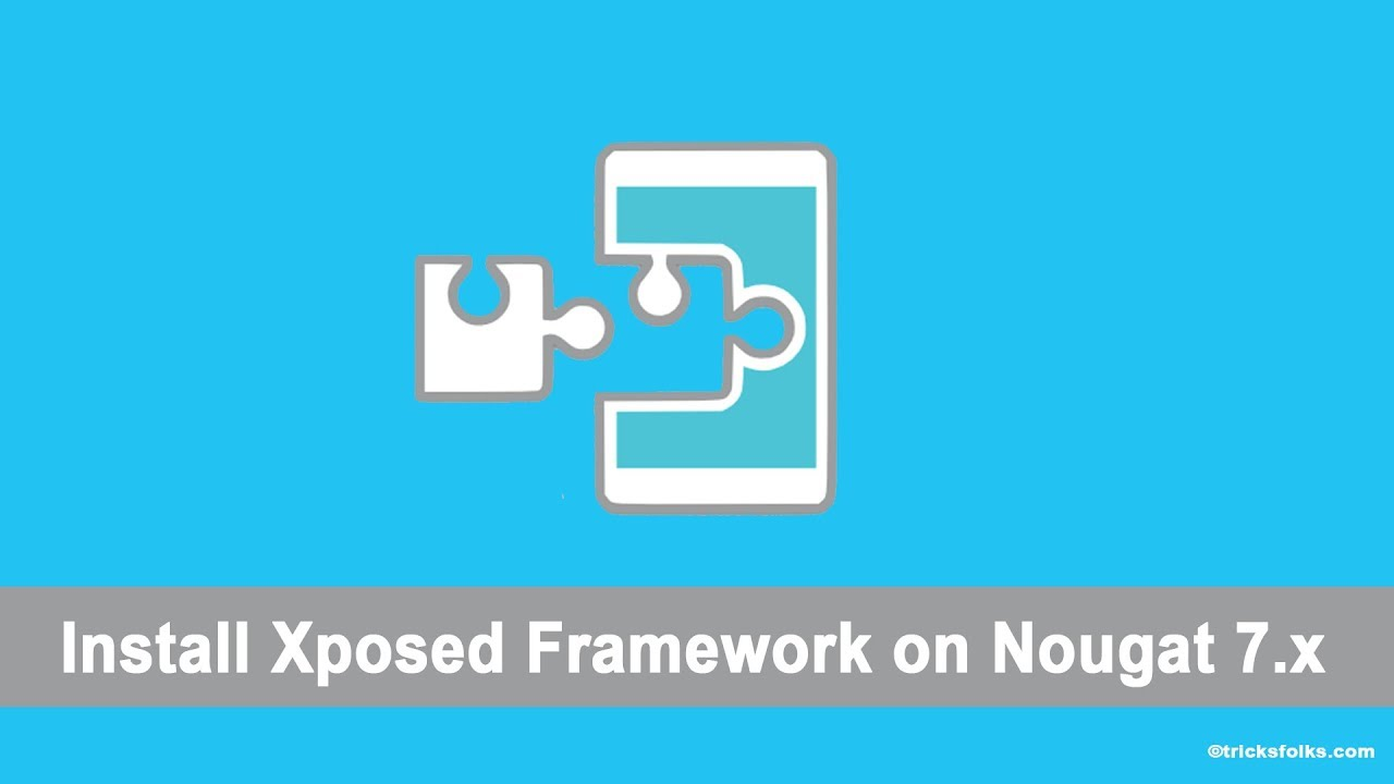 Install Xposed Framework on Android Nougat 7 0 & 7 1+