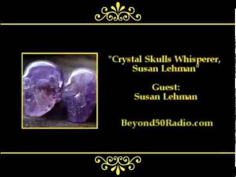 Crystal Skulls Whisperer, Susan Lehman