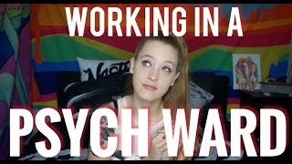 THE TRUTH ABOUT WORKING IN A PSYCH WARD