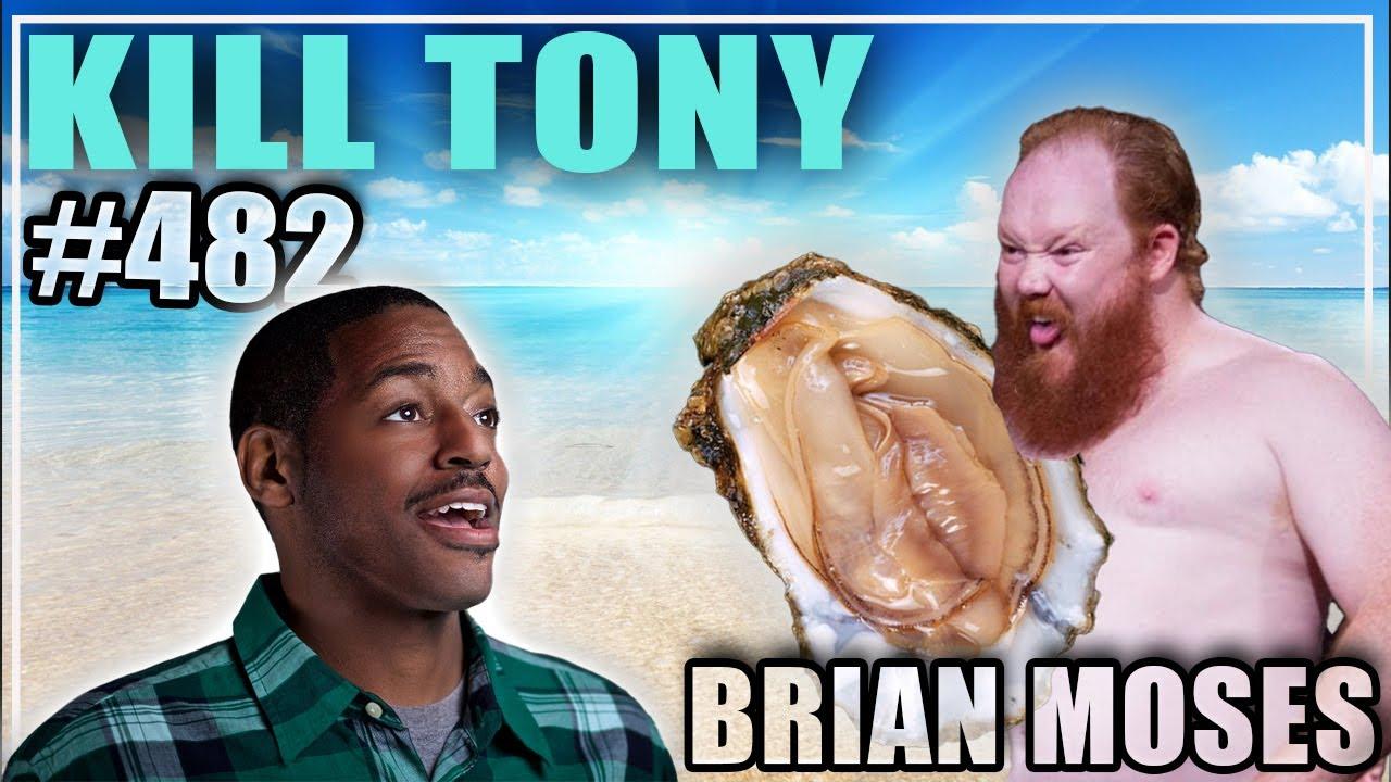 KILL TONY #482 - BRIAN MOSES