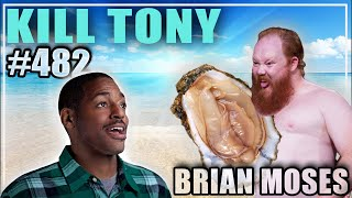 KILL TONY #482 - BRIAN MOSES