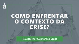 Como Enfrentar o Contexto da Crise? - Rev. Rosther Guimarães Lopes - Culto de Ano Novo - 31/12/2020