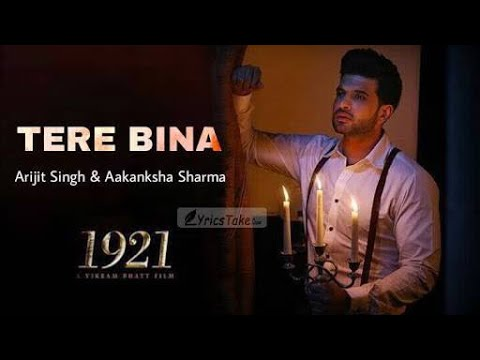 Tere bina - Arijit Singh Full Song | 1921 | Zareen Khan & Karan kundra | Lyrical Video
