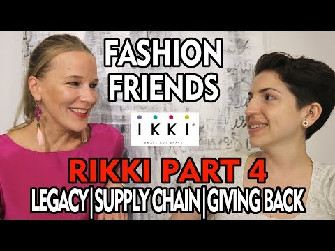 FASHION FRIENDS 10 - Rikki Part 4/4: Legacy, Supply Chain, & Giving Back