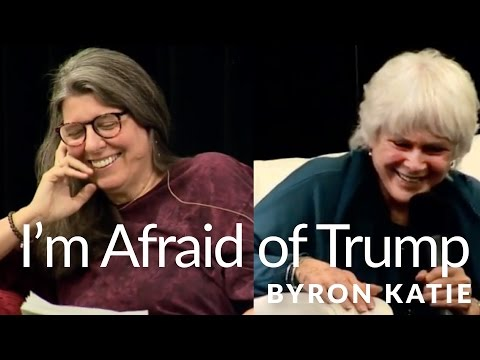 I'm Afraid of Trump—The Work of Byron Katie ®