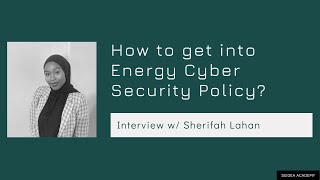 How to get into Energy Cyber Security Policy w/ Sherifah Lahan